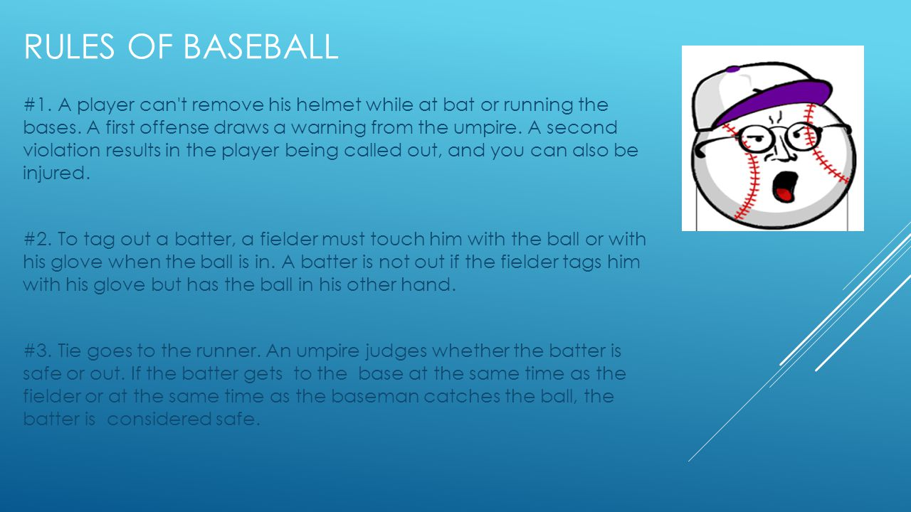 RULES OF BASEBALL #1. A player can t remove his helmet while at bat or running the bases.