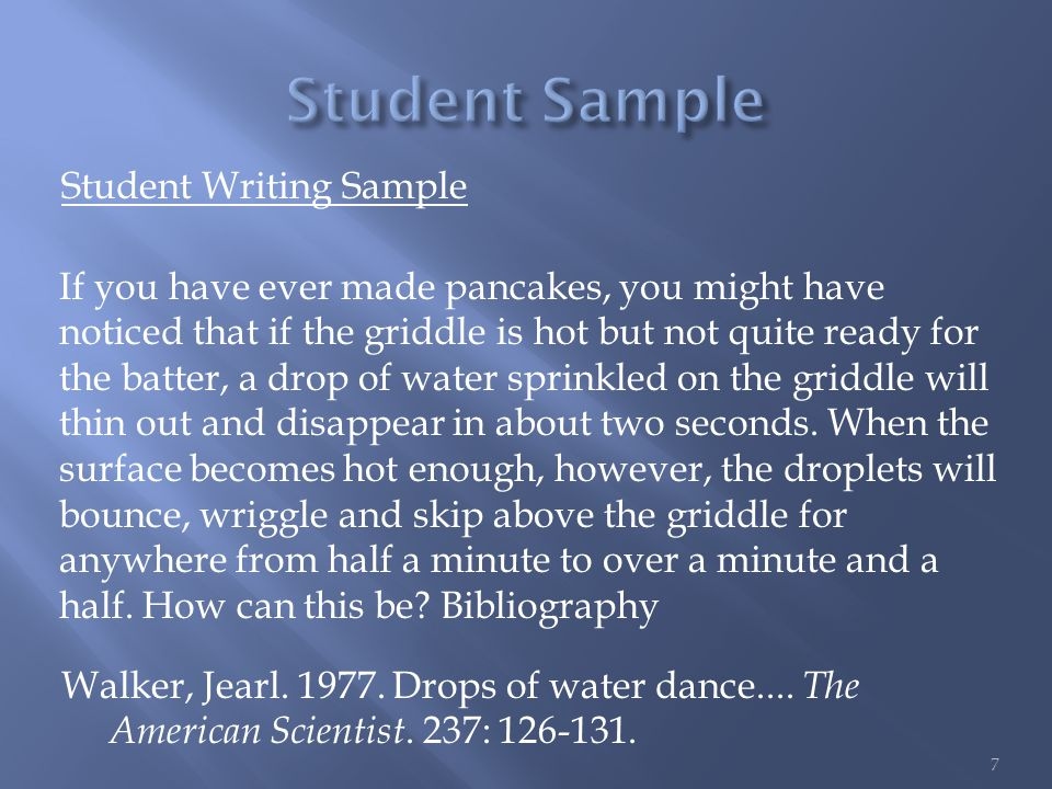 Student Writing Sample If you have ever made pancakes, you might have noticed that if the griddle is hot but not quite ready for the batter, a drop of water sprinkled on the griddle will thin out and disappear in about two seconds.