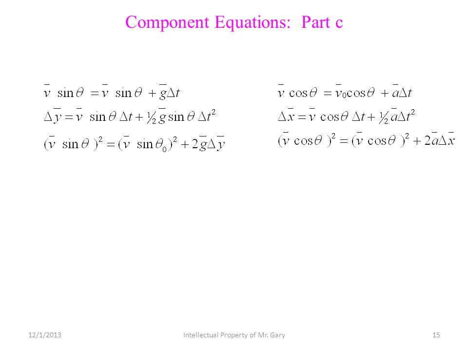 Component Equations: Part c 12/1/201315Intellectual Property of Mr. Gary