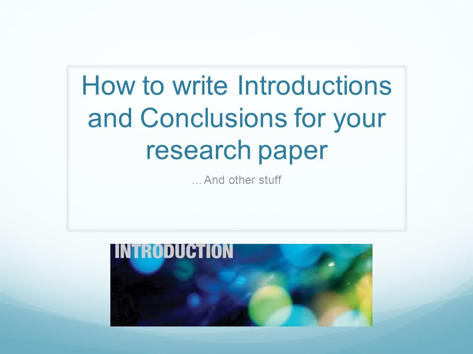 Think of conclusions as a reverse of your introduction...
