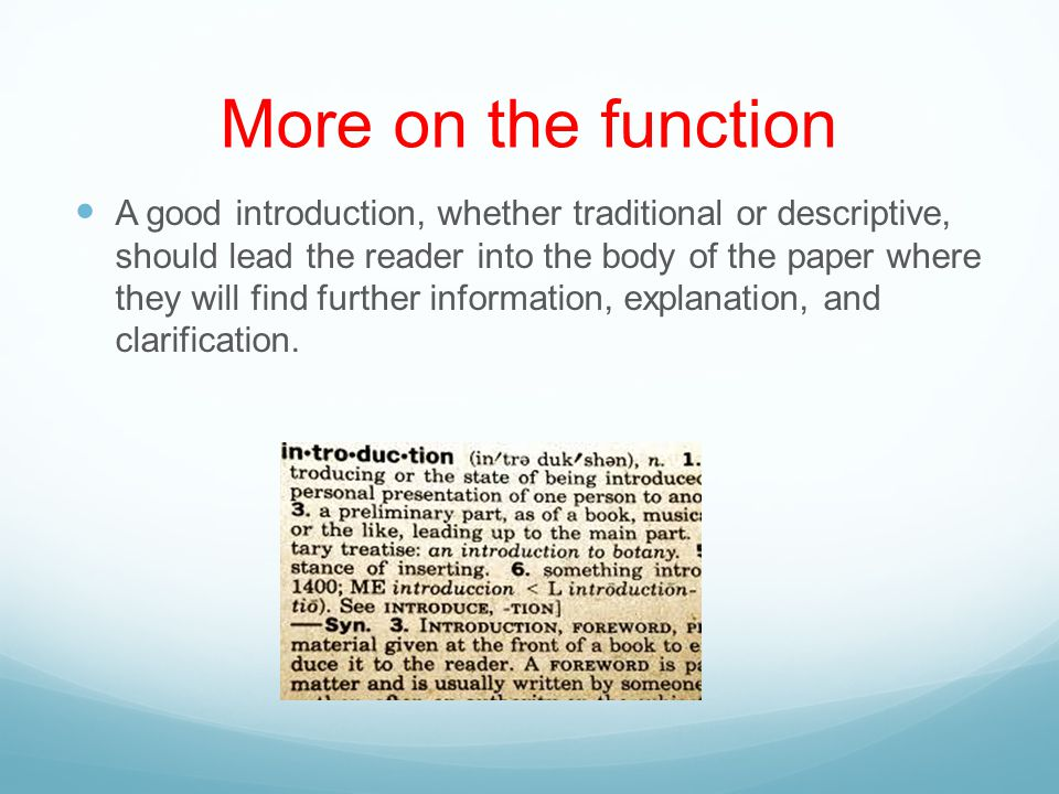 More on the function A good introduction, whether traditional or descriptive, should lead the reader into the body of the paper where they will find f