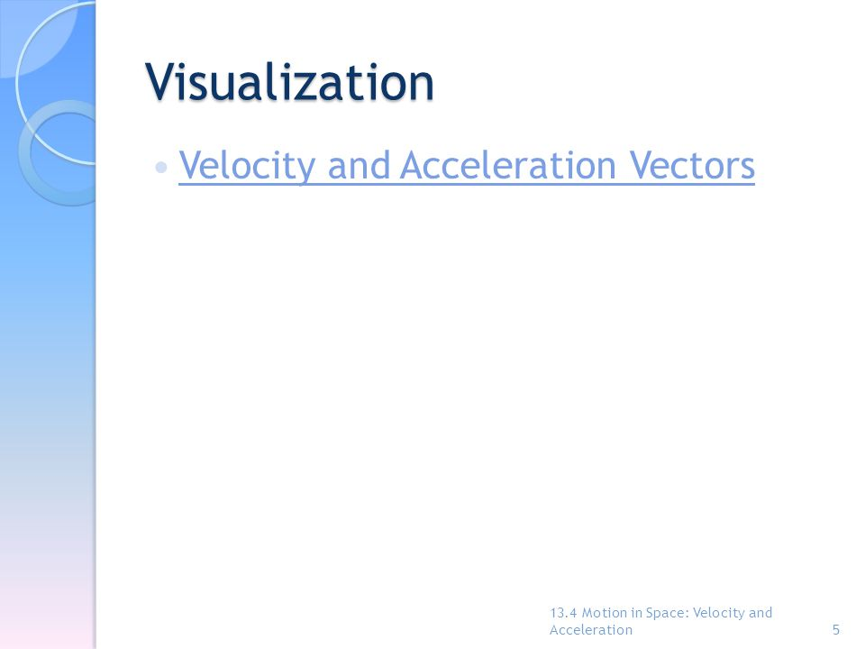 Visualization Velocity and Acceleration Vectors 13.4 Motion in Space: Velocity and Acceleration5