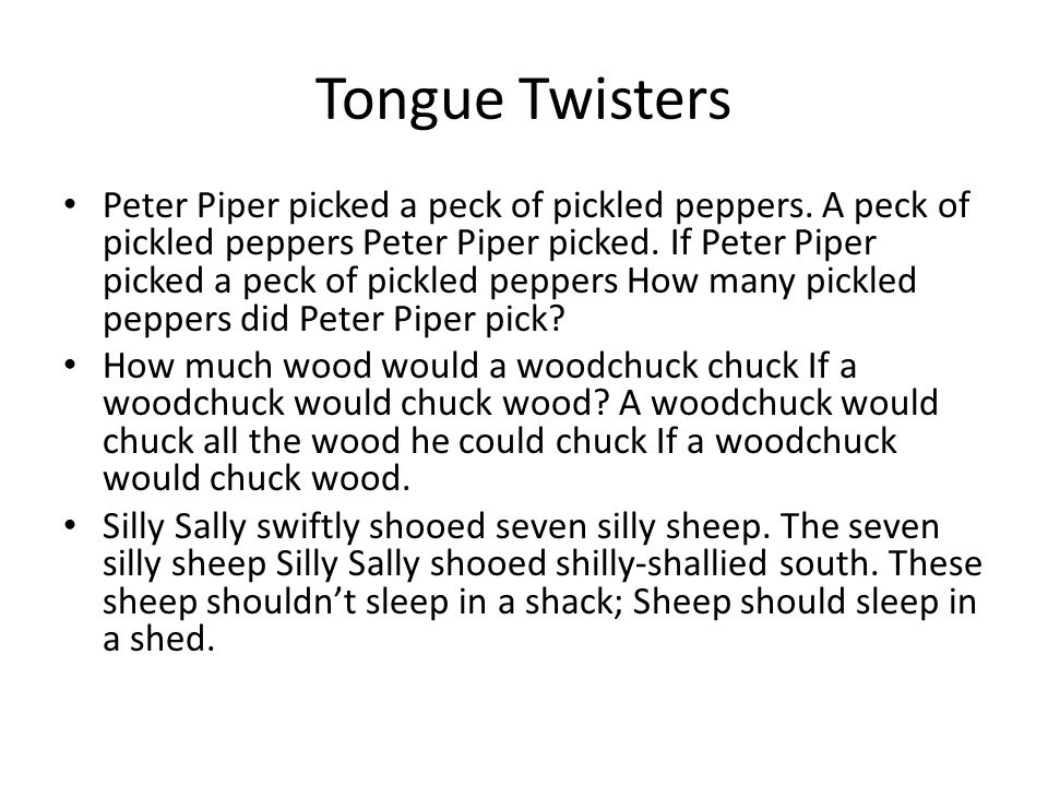 Tongue Twisters Peter Piper picked a peck of pickled peppers. A peck of pickled peppers Peter Piper picked. If Peter Piper picked a peck of pickled pe