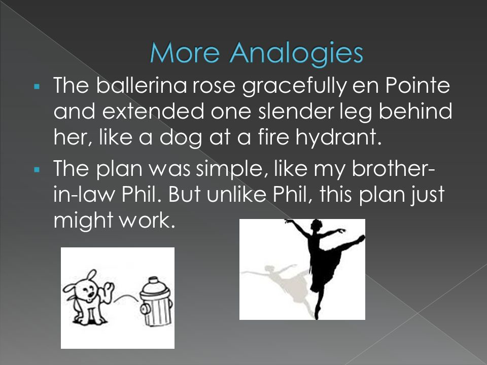  The ballerina rose gracefully en Pointe and extended one slender leg behind her, like a dog at a fire hydrant.
