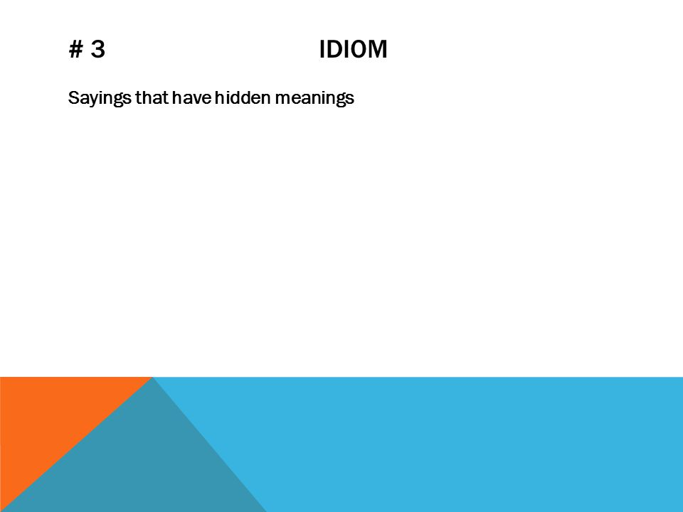 # 3 IDIOM Sayings that have hidden meanings