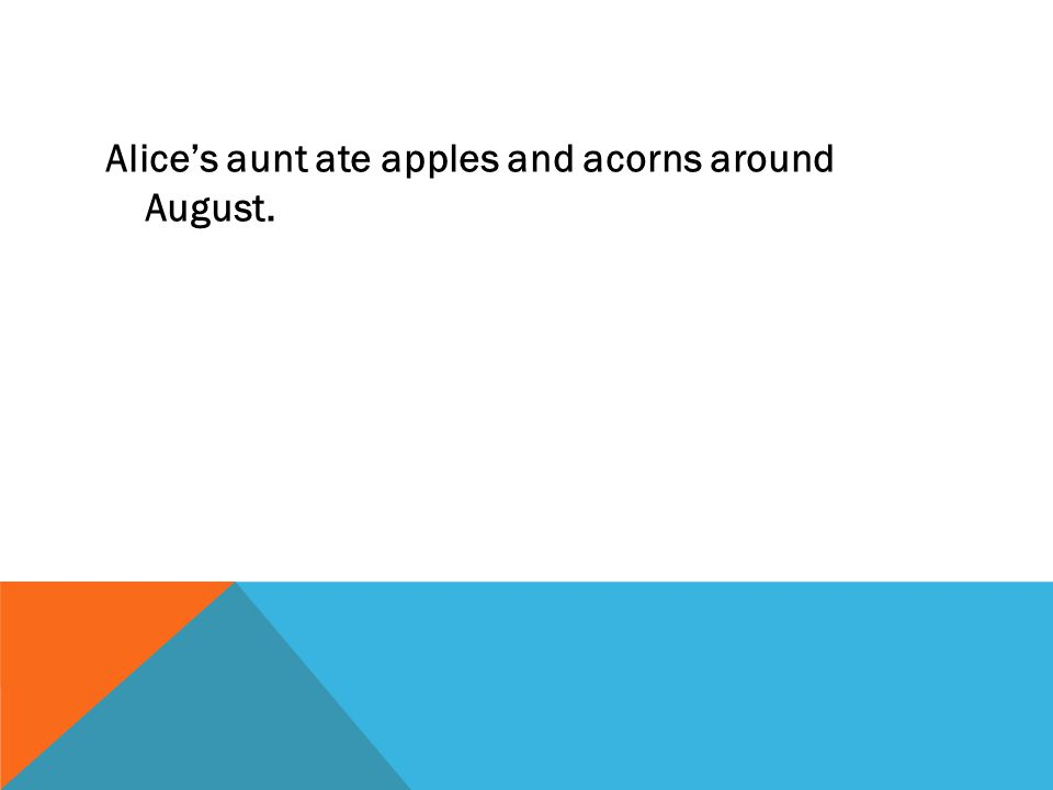 Alice's aunt ate apples and acorns around August.
