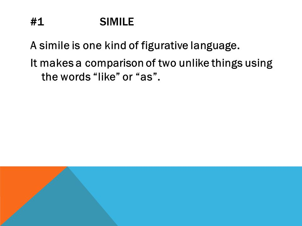 #1 SIMILE A simile is one kind of figurative language.