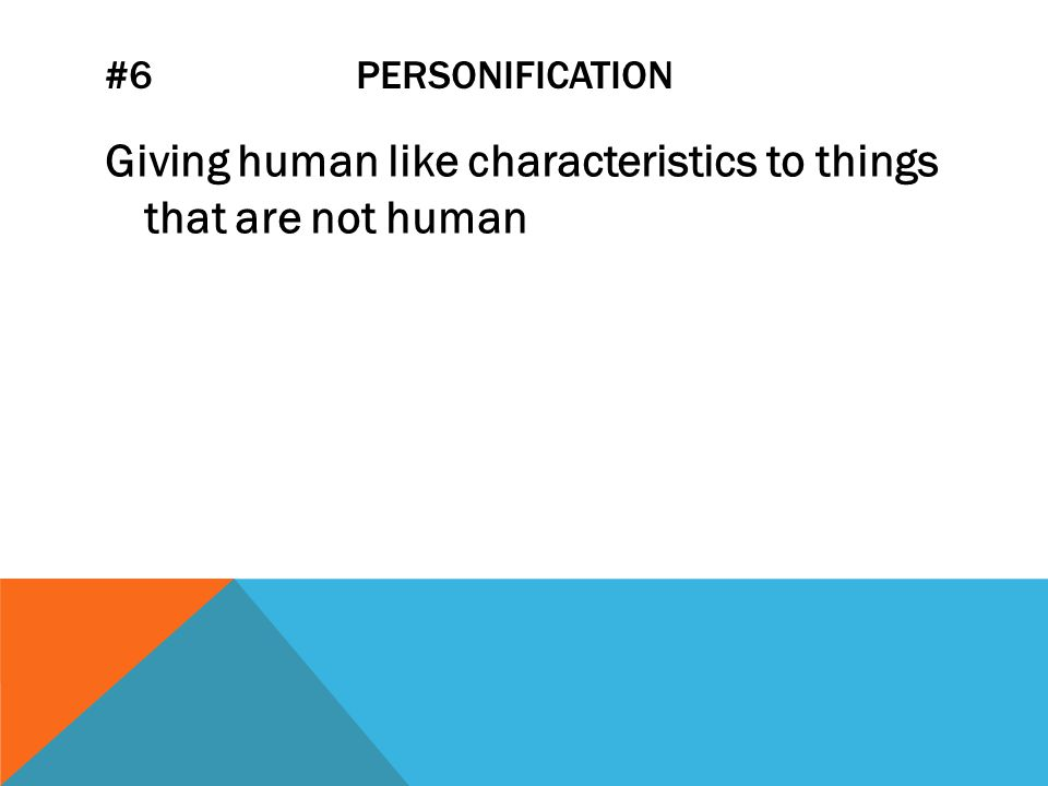 #6 PERSONIFICATION Giving human like characteristics to things that are not human