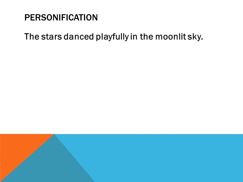 PERSONIFICATION The stars danced playfully in the moonlit sky.