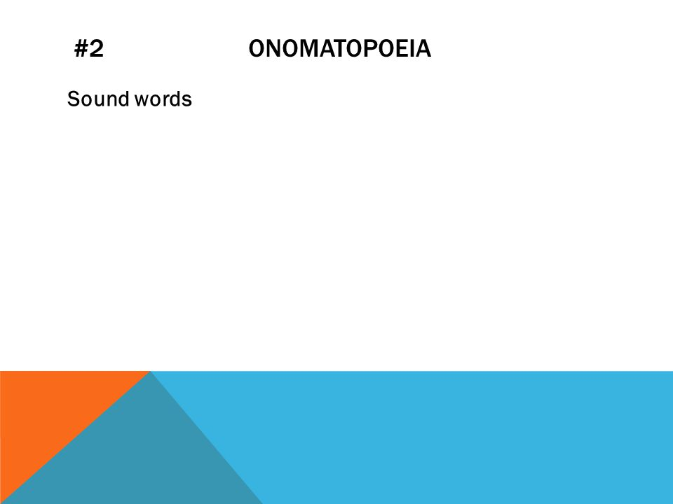 #2 ONOMATOPOEIA Sound words