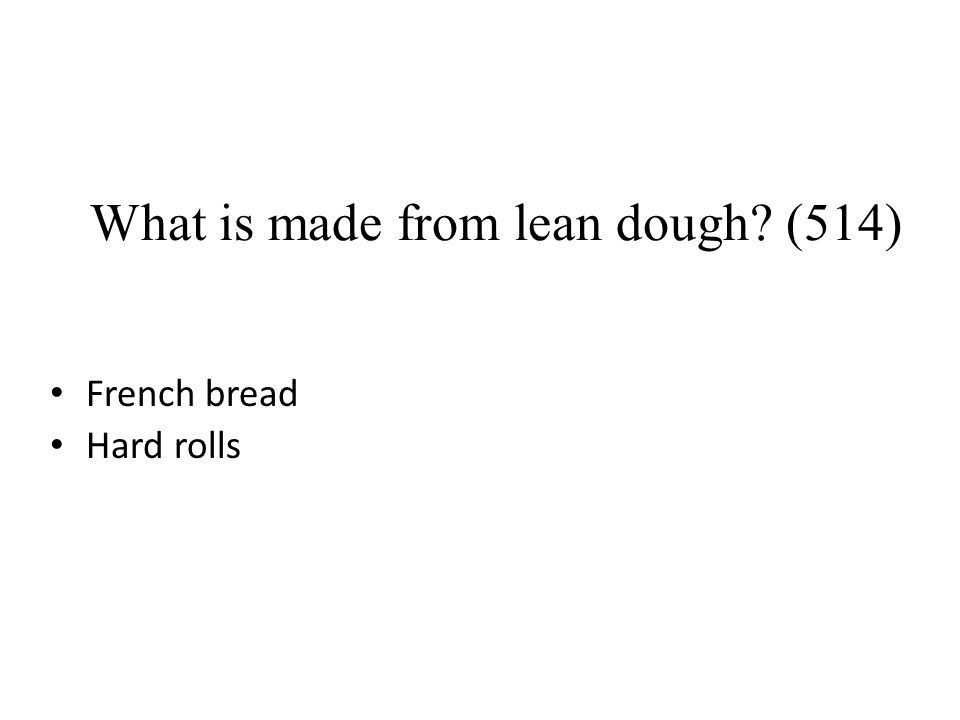 What is made from lean dough? (514) French bread Hard rolls