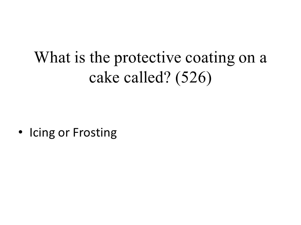 What is the protective coating on a cake called? (526) Icing or Frosting