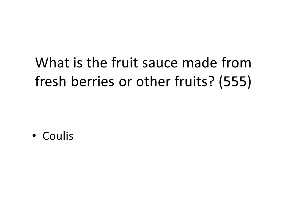 What is the fruit sauce made from fresh berries or other fruits? (555) Coulis