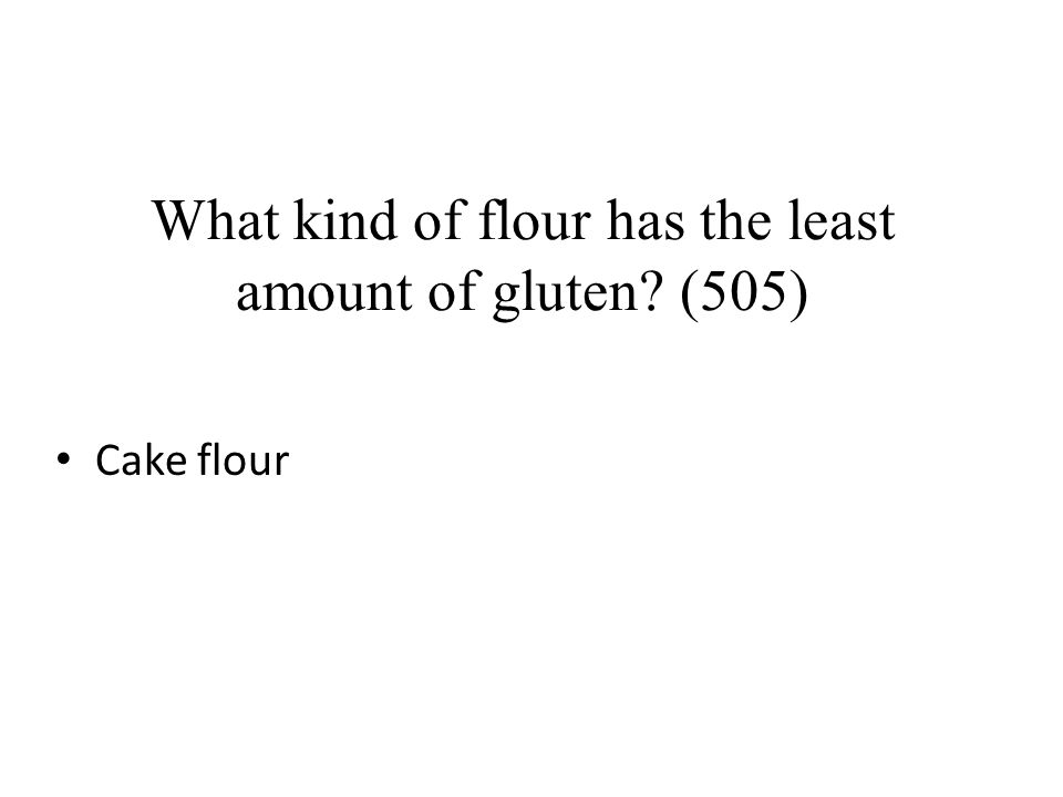What kind of flour has the least amount of gluten? (505) Cake flour
