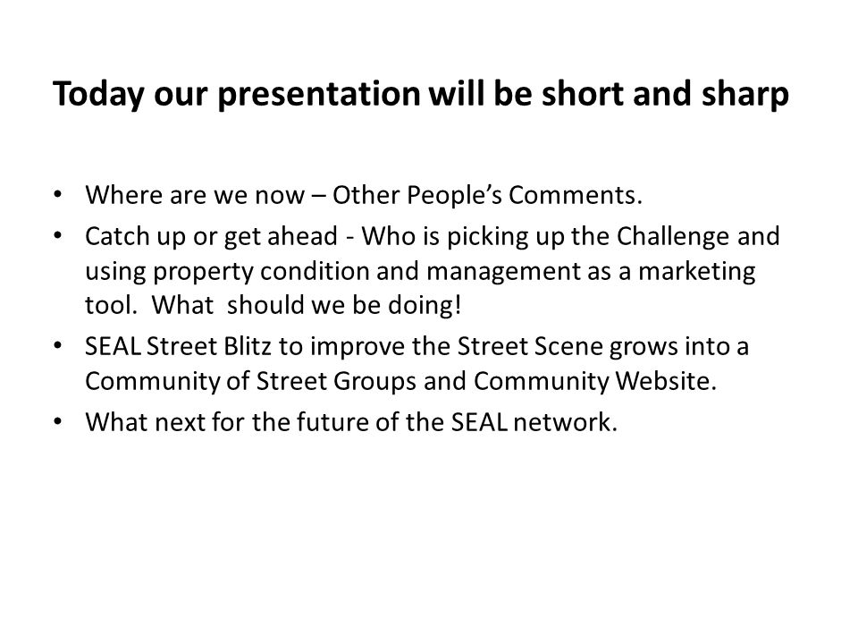 Today our presentation will be short and sharp Where are we now – Other People's Comments.