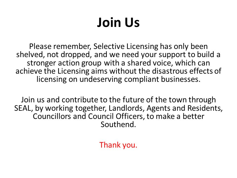 Join Us Please remember, Selective Licensing has only been shelved, not dropped, and we need your support to build a stronger action group with a shared voice, which can achieve the Licensing aims without the disastrous effects of licensing on undeserving compliant businesses.