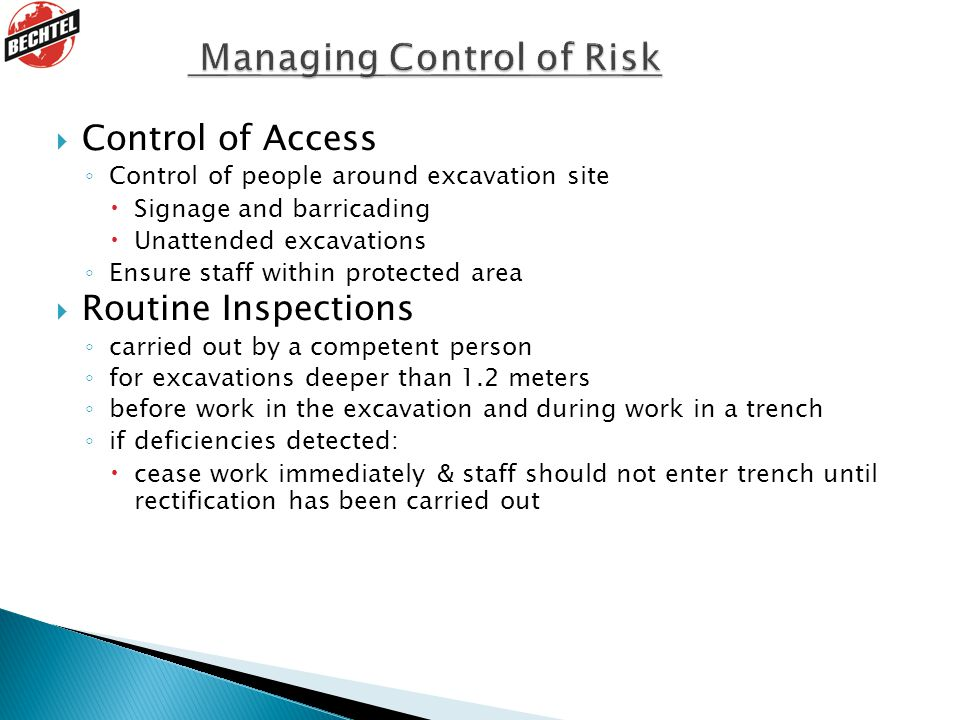  Control of Access ◦ Control of people around excavation site  Signage and barricading  Unattended excavations ◦ Ensure staff within protected area