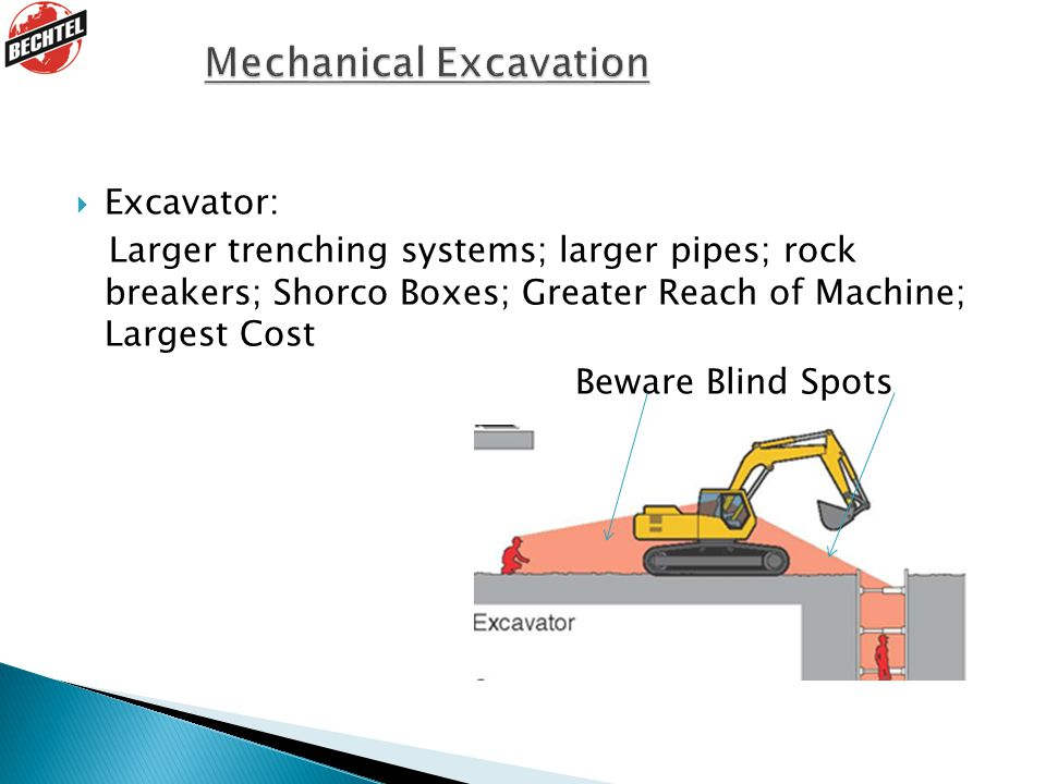  Excavator: Larger trenching systems; larger pipes; rock breakers; Shorco Boxes; Greater Reach of Machine; Largest Cost Beware Blind Spots