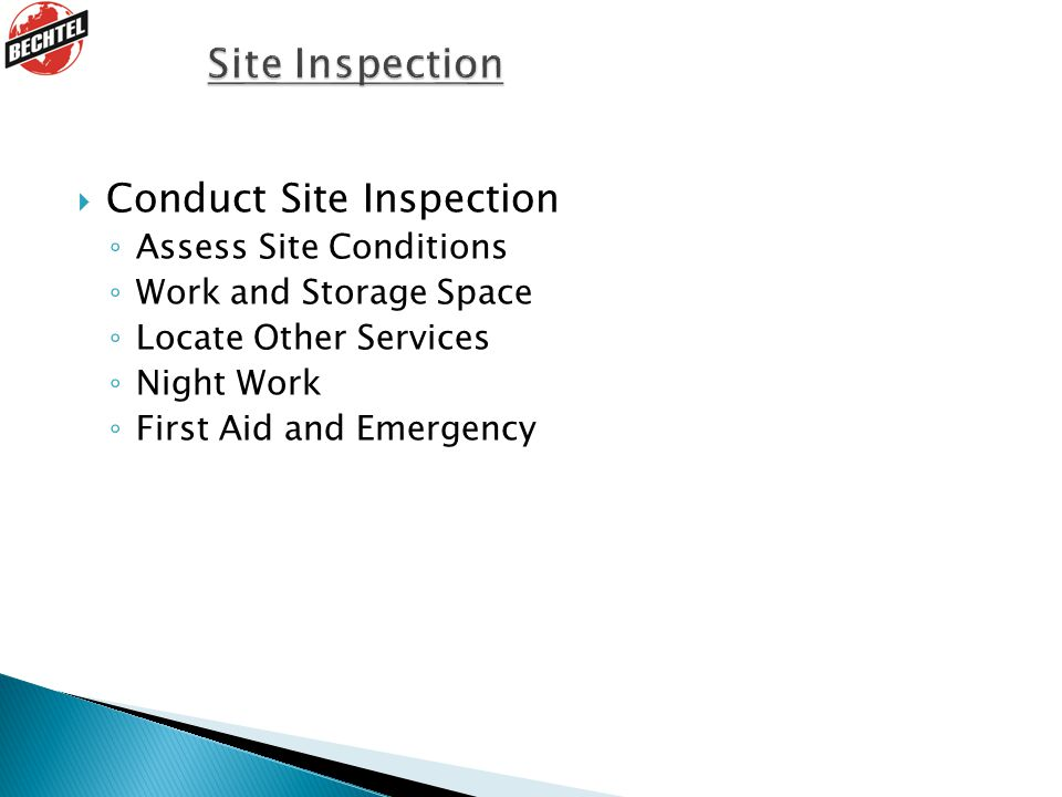  Conduct Site Inspection ◦ Assess Site Conditions ◦ Work and Storage Space ◦ Locate Other Services ◦ Night Work ◦ First Aid and Emergency