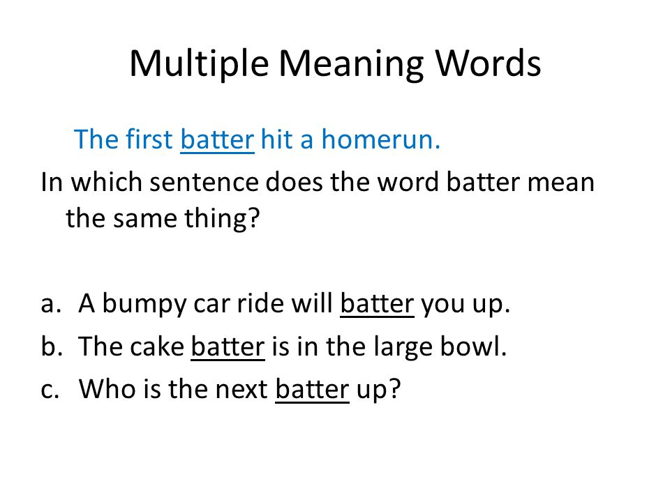 Multiple Meaning Words The first batter hit a homerun.