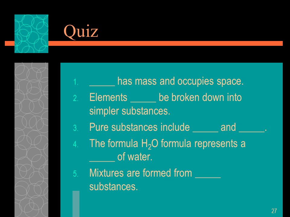 Quiz 1. _____ has mass and occupies space. 2.