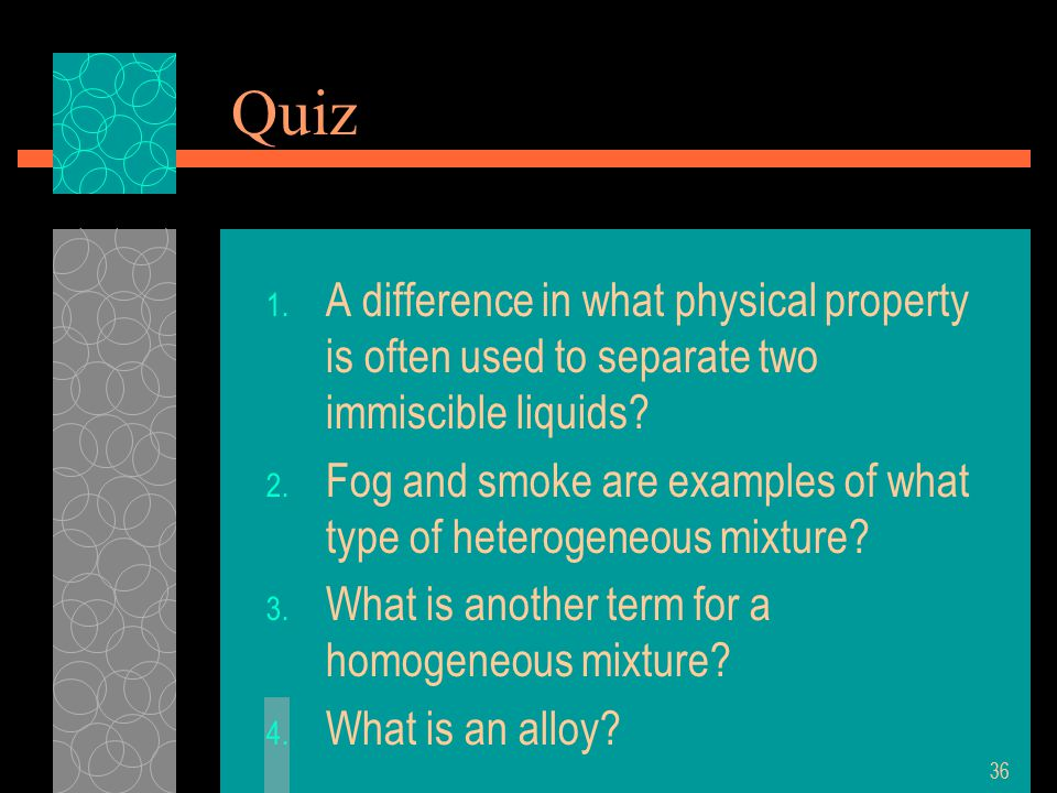 Quiz 1. A difference in what physical property is often used to separate two immiscible liquids.