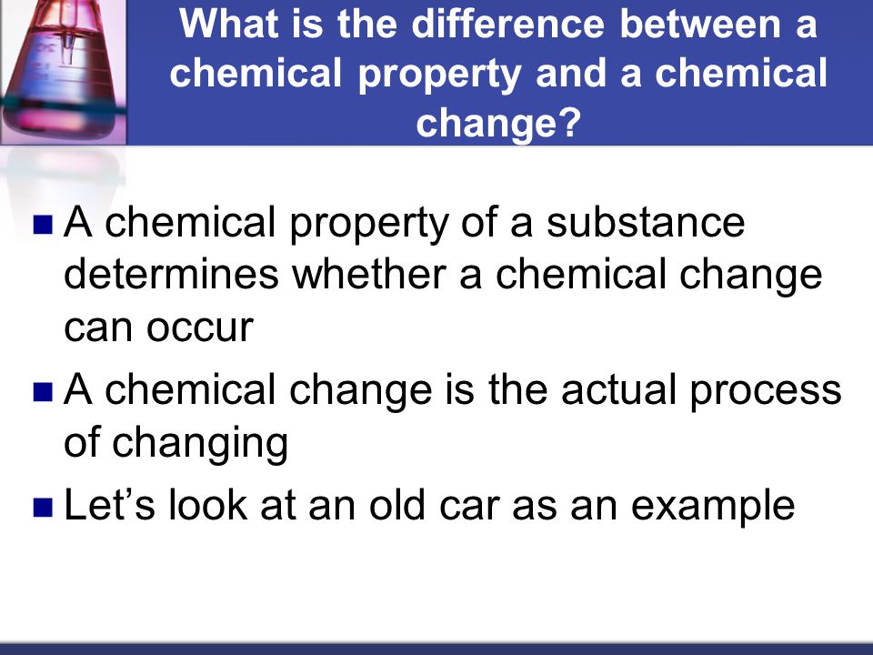 What is the difference between a chemical property and a chemical change.