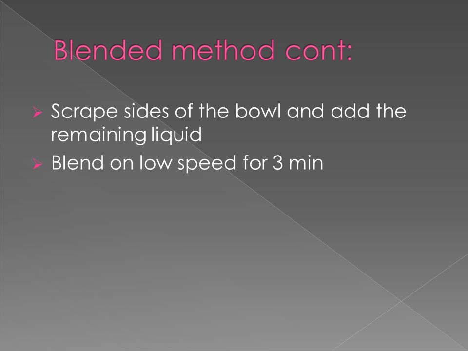  Scrape sides of the bowl and add the remaining liquid  Blend on low speed for 3 min