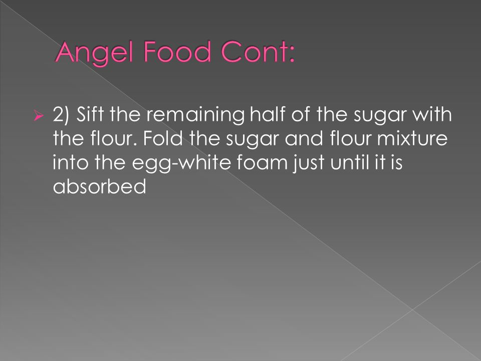  2) Sift the remaining half of the sugar with the flour. Fold the sugar and flour mixture into the egg-white foam just until it is absorbed