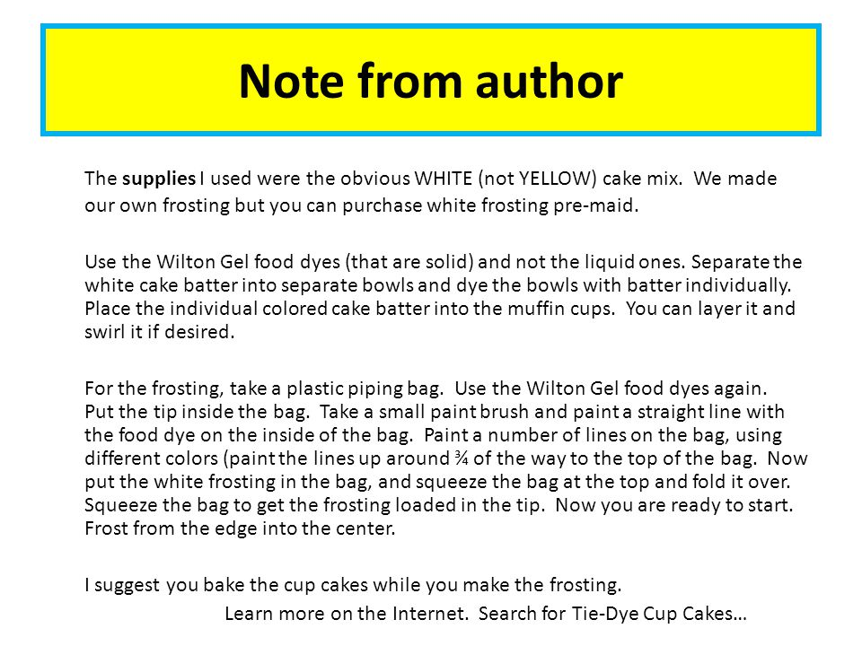 Note from author The supplies I used were the obvious WHITE (not YELLOW) cake mix.