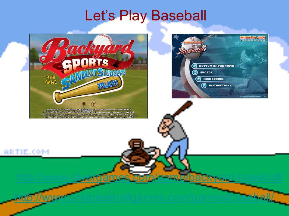 Let's Play Baseball http://www.silvergames.com/game/backyard-baseball/ http://www.onlybaseballgames.com/games/baseball/