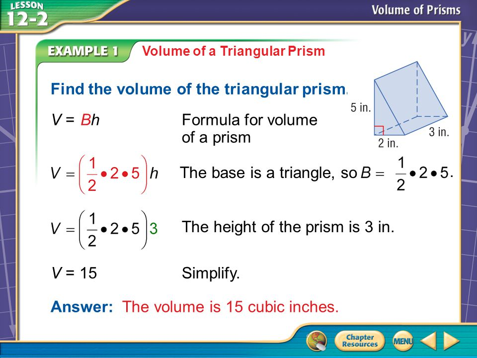 Example 2 Volume of a Triangular Prism Find the volume of the triangular prism.