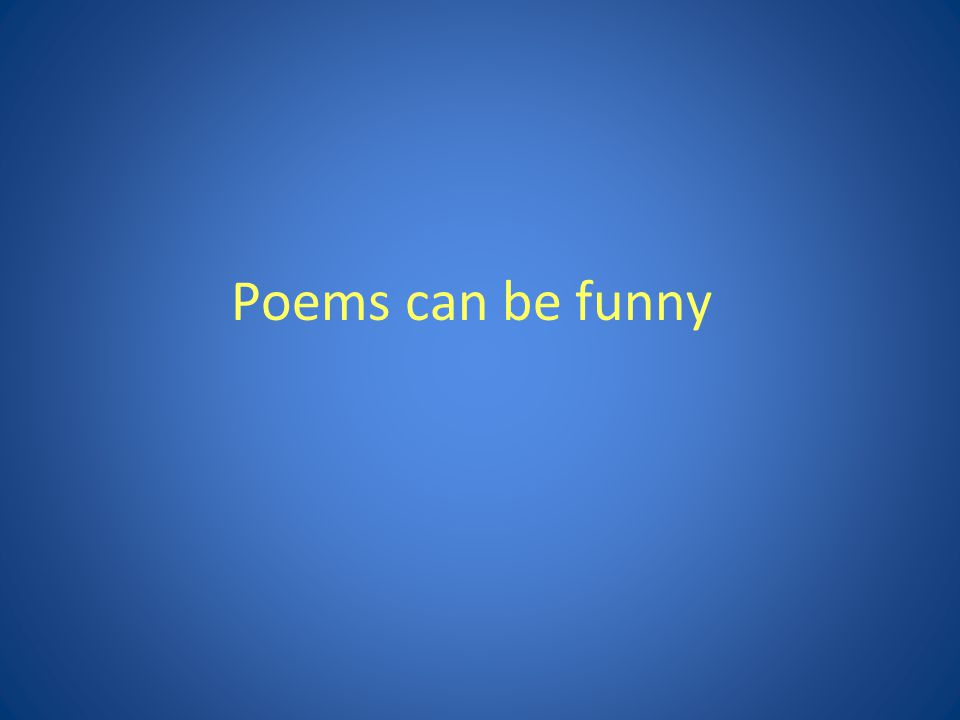 Poems can be funny