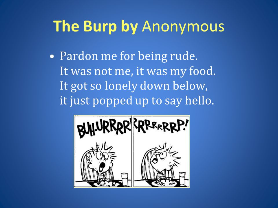 The Burp by Anonymous Pardon me for being rude.It was not me, it was my food.