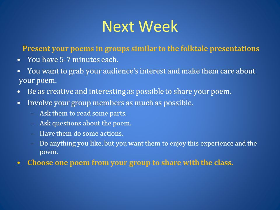 Next Week Present your poems in groups similar to the folktale presentations You have 5-7 minutes each.