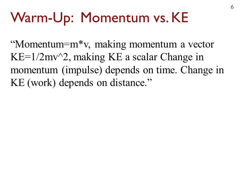 """Momentum=m*v, making momentum a vector KE=1/2mv^2, making KE a scalar Change in momentum (impulse) depends on time. Change in KE (work) depends on di"