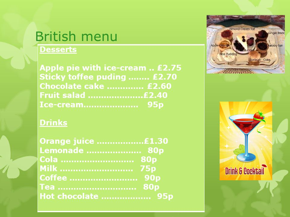 British menu Desserts Apple pie with ice-cream.. ₤2.75 Sticky toffee puding ……..