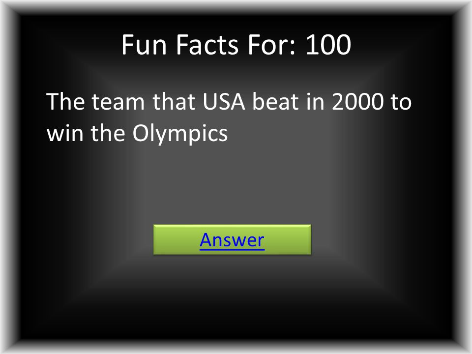 Fun Facts For: 100 The team that USA beat in 2000 to win the Olympics Answer