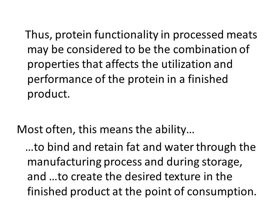 Thus, protein functionality in processed meats may be considered to be the combination of properties that affects the utilization and performance of t