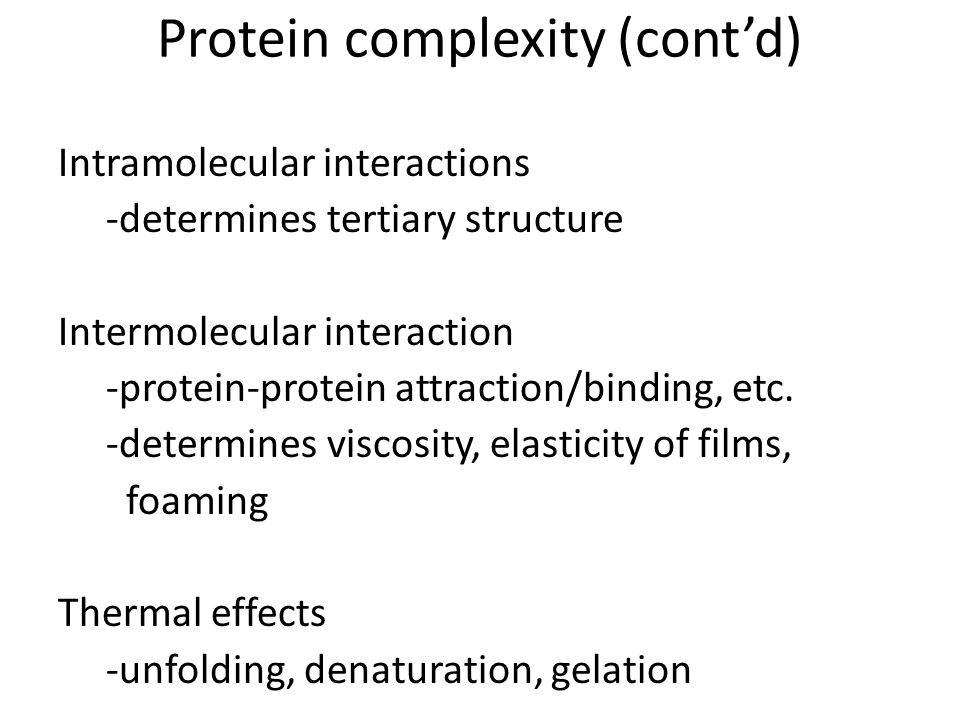 Protein complexity (cont'd) Intramolecular interactions -determines tertiary structure Intermolecular interaction -protein-protein attraction/binding,