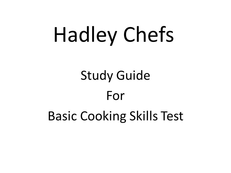 Hadley Chefs Study Guide For Basic Cooking Skills Test
