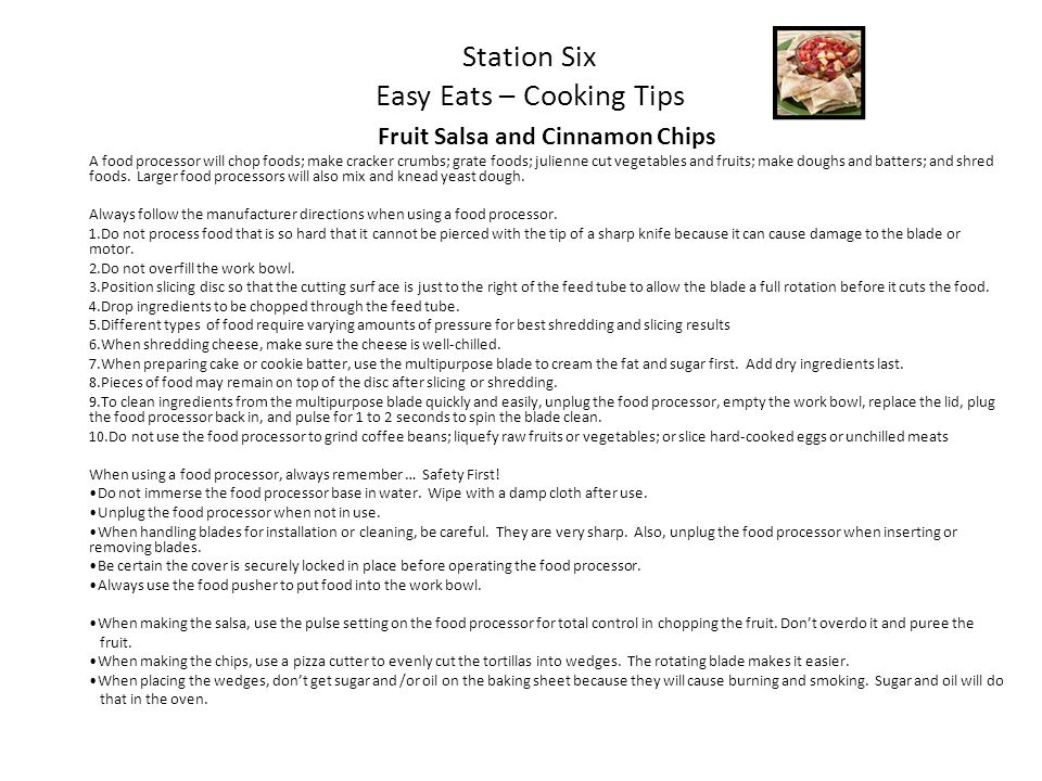 Station Six Easy Eats – Cooking Tips Fruit Salsa and Cinnamon Chips A food processor will chop foods; make cracker crumbs; grate foods; julienne cut v