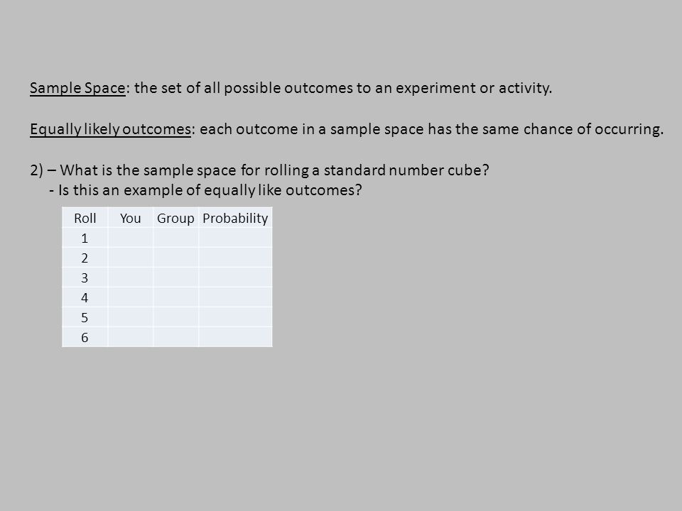 Sample Space: the set of all possible outcomes to an experiment or activity.