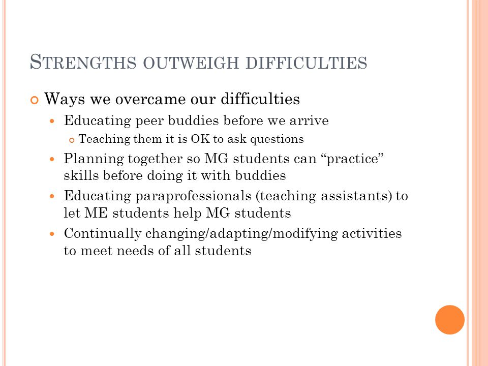 S TRENGTHS OUTWEIGH DIFFICULTIES Ways we overcame our difficulties Educating peer buddies before we arrive Teaching them it is OK to ask questions Pla