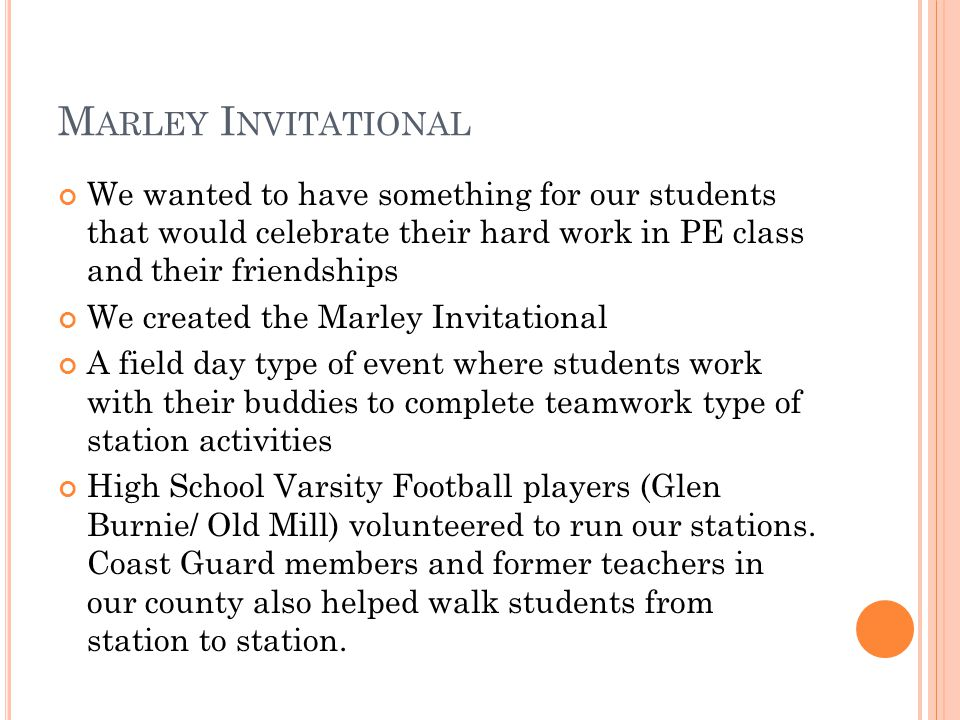 M ARLEY I NVITATIONAL We wanted to have something for our students that would celebrate their hard work in PE class and their friendships We created t