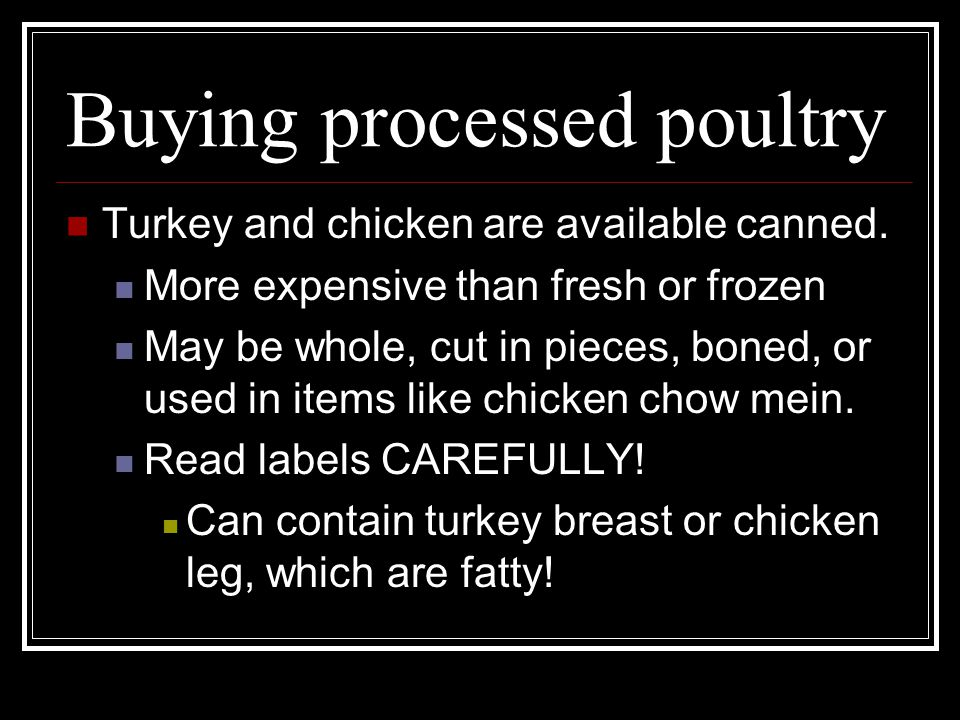Buying processed poultry Turkey and chicken are available canned.
