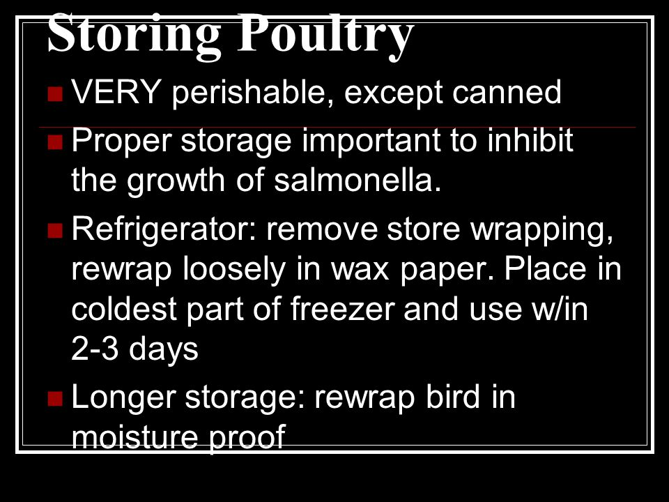 Storing Poultry VERY perishable, except canned Proper storage important to inhibit the growth of salmonella.