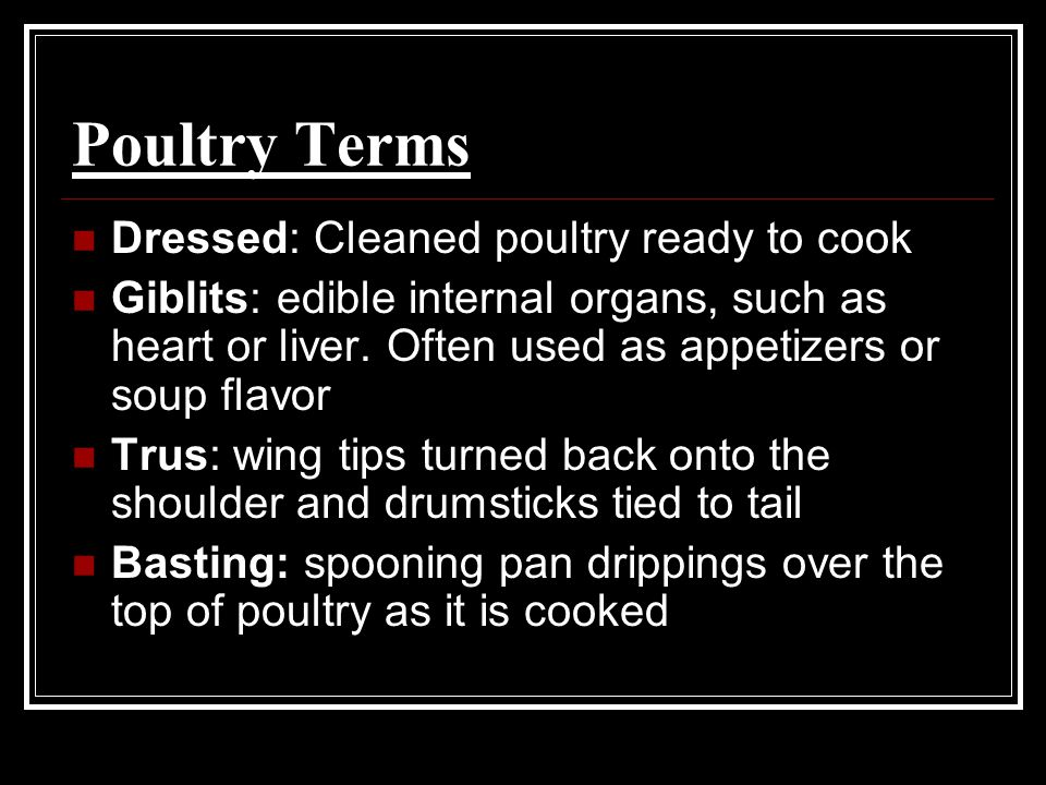 Poultry Terms Dressed: Cleaned poultry ready to cook Giblits: edible internal organs, such as heart or liver.