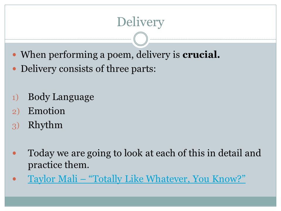 Delivery When performing a poem, delivery is crucial.