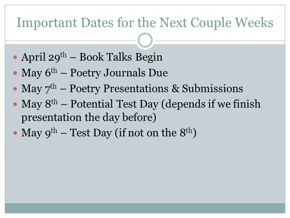 Important Dates for the Next Couple Weeks April 29 th – Book Talks Begin May 6 th – Poetry Journals Due May 7 th – Poetry Presentations & Submissions